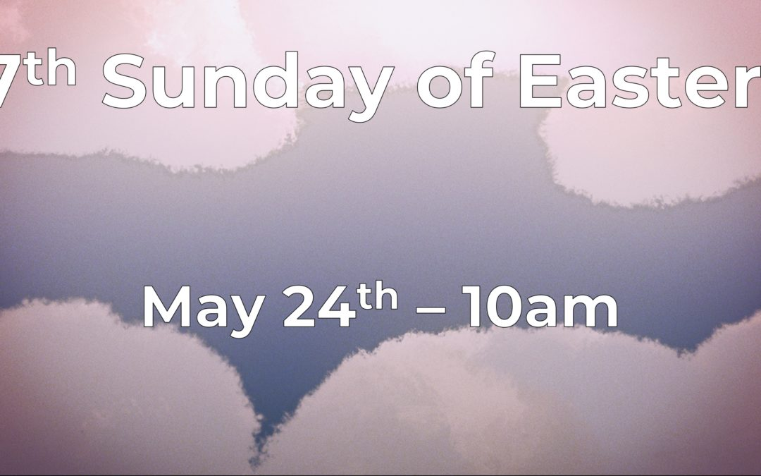 7th Sunday of Easter 5/24 Live!