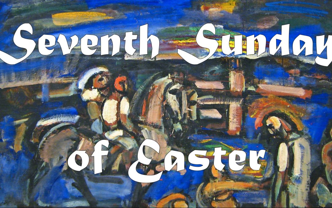 May 24th, 2020: 7th  Sunday of Easter: Liturgy of Holy Eucharist