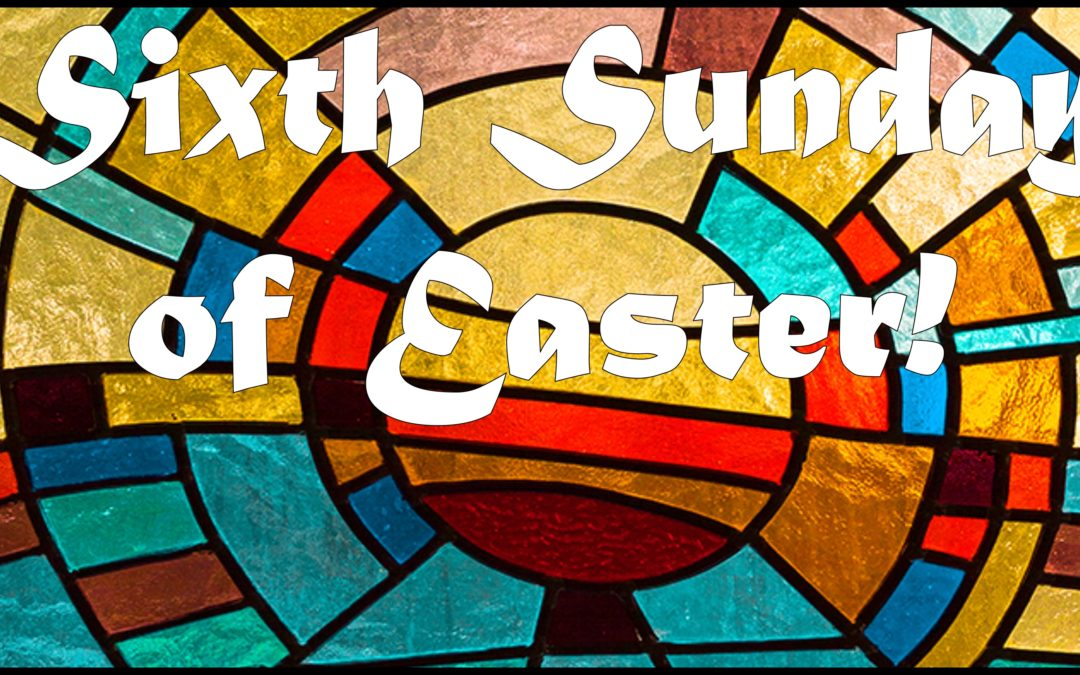 Sunday, May 17th: 6th Sunday of Easter: Liturgy of Holy Eucharist & Celebration of Confirmation