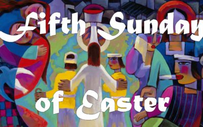 Sunday, May 10th: 5th Sunday of Easter: Liturgy of Holy Eucharist