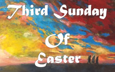 Sunday, April 26th: 3rd Sunday of Easter: Liturgy of Holy Eucharist