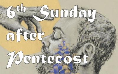 July 12th, 2020: Sixth Sunday after Pentecost Livestream: Liturgy of Holy Eucharist