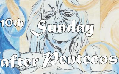 August 9th, 2020: Tenth Sunday after Pentecost Livestream: Liturgy of Holy Eucharist